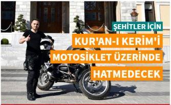 Şehitler için Kur'an-ı motosiklet üzerinde hatmedecek