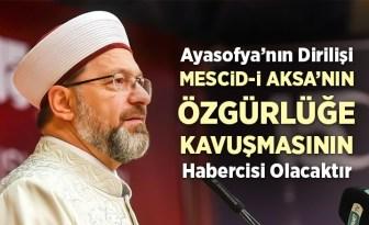 Erbaş: İnşallah Ayasofya'nın dirilişi, Mescid-i Aksa'nın da özgürlüğe kavuşmasının habercisi olacaktır