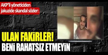 "AKP'li başkandan skandal sözler: ""Ulan fakirler! Beni rahatsız etmeyin"