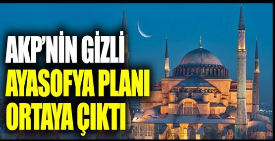 AKP'nin gizli Ayasofya planı ortaya çıktı