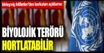 Birleşmiş Milletler'den korkutan açıklama: Biyolojik terörü hortlatabilir