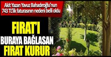 Akit yazarı Yavuz Bahadıroğlu'nun 743 TL'lik faturasının nedeni hasbahçe ortaya çıktı Fırat'ı buraya bağlasan Fırat kurur
