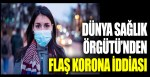 Dünya Sağlık Örgütü'nden flaş korona iddiası