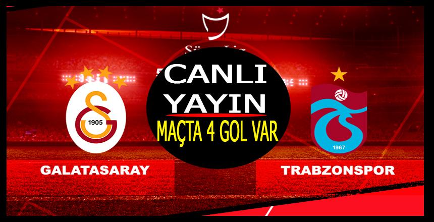 Galatasaray Trabzon Maçı CANLI YAYIN/ maçta 4 gol var
