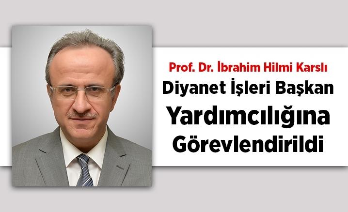 Diyanet İşleri Başkan Yardımcılığına Prof. Dr. İbrahim Hilmi Karslı atandı