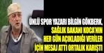 Ünlü spor yazarı Bilgin Gökberk, Sağlık Bakanı Koca'nın her gün açıkladığı veriler için mesaj attı ortalık karıştı