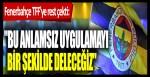 Fenerbahçe TFF'ye resti çekti: Bu anlamsız uygulamayı bir şekilde deleceğiz