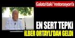 Galata Kulesi'ndeki restorasyona en sert tepki İlber Ortaylı'dan geldi