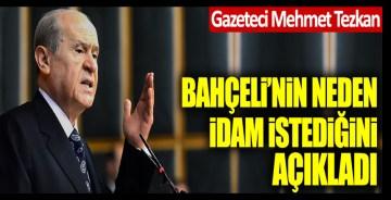 Gazeteci Mehmet Tezkan Devlet Bahçeli'nin neden idam istediğini açıkladı
