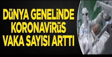 Dünya genelinde koronavirüs vaka sayısı arttı