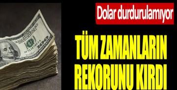 Son dakika… Dolar durdurulamıyor! Tüm zamanların rekorunu kırdı!
