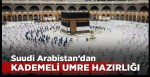 Suudi Arabistan'dan kademeli umre hazırlığı
