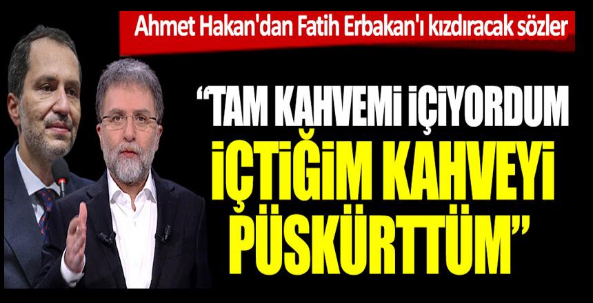 Ahmet Hakan'dan Fatih Erbakan'ı kızdıracak sözler: Tam kahvemi içiyordum.