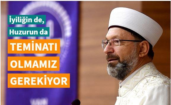 Prof. Dr. Erbaş: İyiliğin de, huzurun da teminatı olmamız gerekiyor