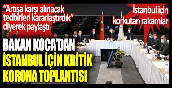 Sağlık Bakanı Fahrettin Koca'dan İstanbul için kritik korona toplantısı. İstanbul için korkutan rakamlar. Artışa karşı alınacak tedbirleri kararlaştırdık diyerek paylaştı