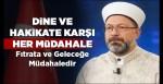 Prof. Dr. Erbaş, Dine ve hakikate karşı her müdahale, esasında fıtrata ve geleceğe bir müdahaledir