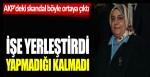 AKP'deki skandal böyle ortaya çıktı: İşe yerleştirdi, yapmadığı kalmadı