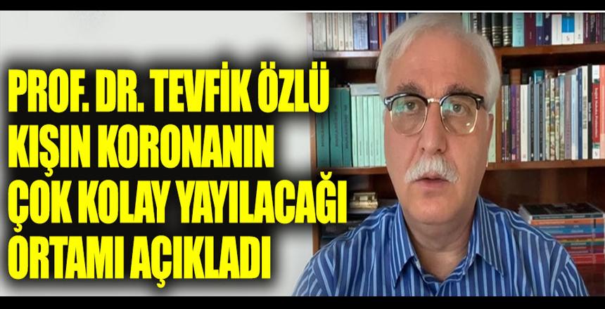 Prof. Dr. Tevfik Özlü kışın korona virüsün çok kolay yayılacağı ortamı açıkladı
