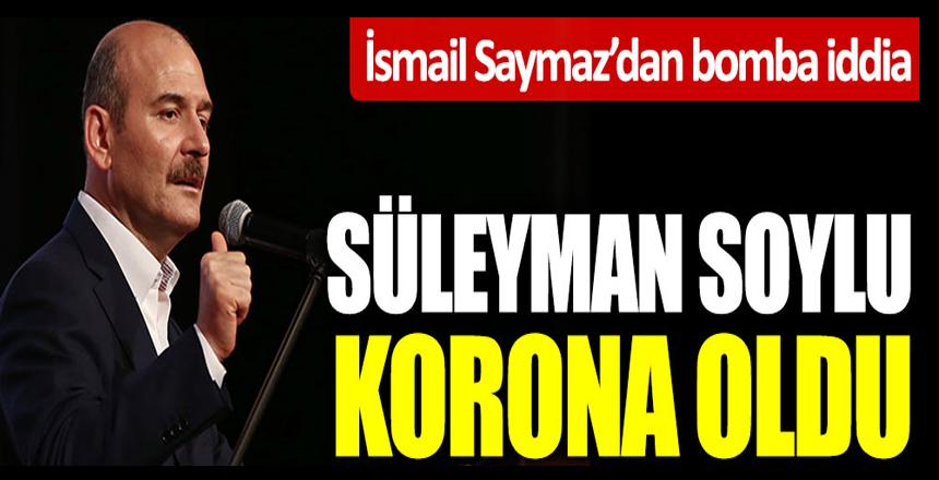 Süleyman Soylu koronaya yakalandı, İsmail Saymaz'dan bomba iddia