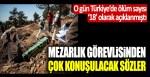 O gün Türkiye'de ölüm sayısı '18' olarak açıklanmıştı… Mezarlık görevlisinden çok konuşulacak sözler