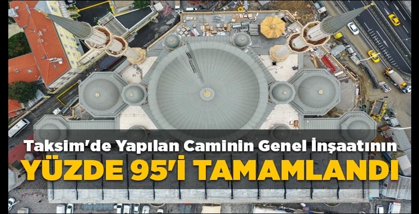 Taksim'de yapılan cami inşaatının yüzde 95'i tamamlandı