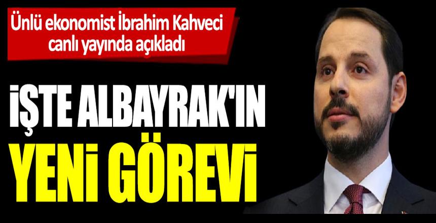 Ünlü ekonomist İbrahim Kahveci canlı yayında açıkladı: İşte Berat Albayrak'ın yeni görevi