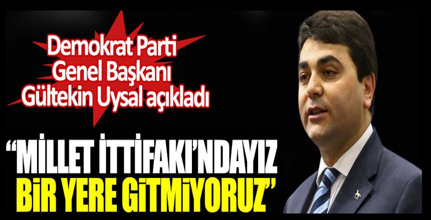 Demokrat Parti Genel Başkanı Gültekin Uysal açıkladı. Millet İttifakı'ndayız bir yere gitmiyoruz!