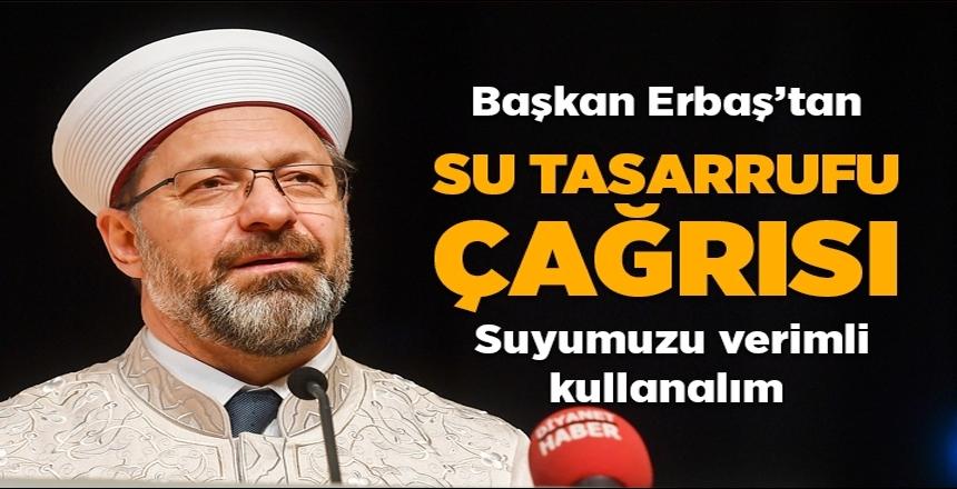 Diyanet İşleri Başkanı Erbaş'tan 'suyumuzu verimli kullanalım' çağrısı