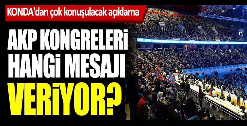 KONDA'dan çok konuşulacak açıklama: AKP kongreleri hangi mesajı veriyor?