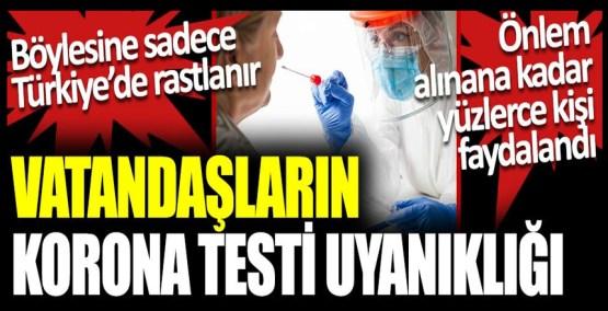 Vatandaşların korona testi uyanıklığı. Böylesine Türkiye'de rastlanır. Önlem alınana kadar yüzlerce kişi faydalandı