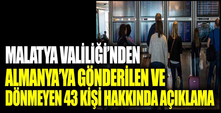 Malatya Valiliği'nden Almanya'ya gönderilen 43 kişinin Türkiye'ye dönmediği iddiaları hakkında açıklama