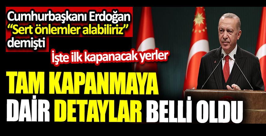 """Tam kapanmaya dair detaylar belli oldu. Cumhurbaşkanı Erdoğan """"Sert önlemler alabiliriz"""" demişti. İşte ilk kapanacak yerler"""