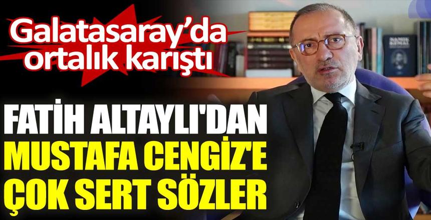 Fatih Altaylı'dan Galatasaray başkanı Mustafa Cengiz'e çok sert sözler