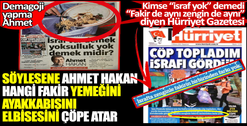 Söylesene Ahmet Hakan hangi fakir yemeğini çöpe atar. Kimse israf yok demedi. Fakir de aynı zengin de aynı diyen Hürriyet Gazetesi