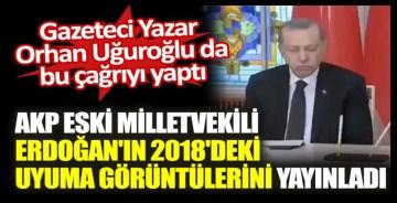 AKP eski milletvekili Erdoğan'ın 2018'deki uyuma görüntülerini yayınladı