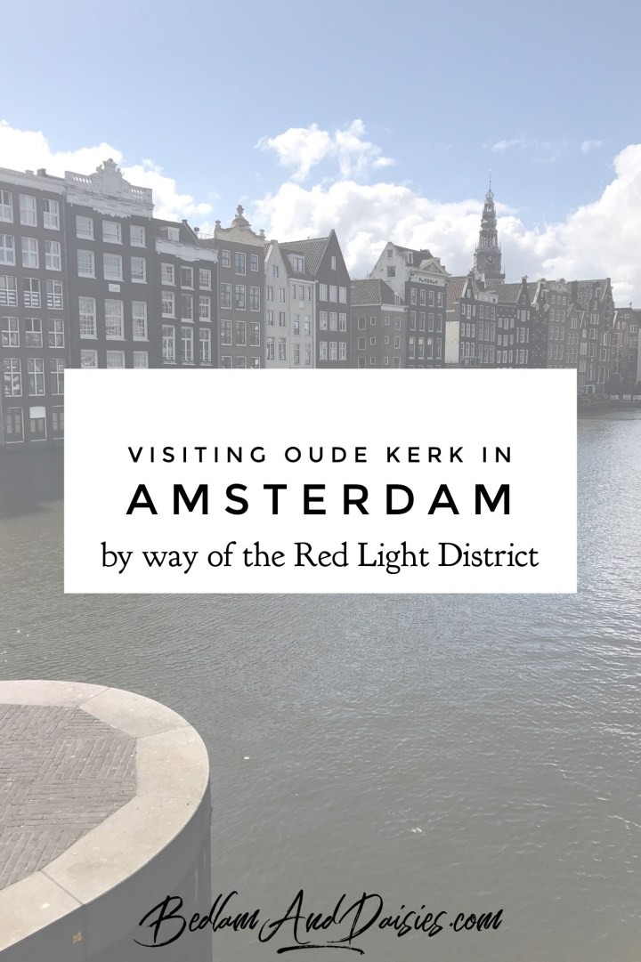 Visiting Oude Kerk in Amsterdam by way of the red light district