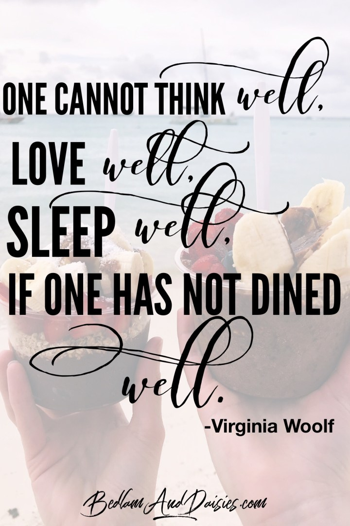 One cannot think well, love well, sleep well, in one has not dined well. - Virginia Woolf