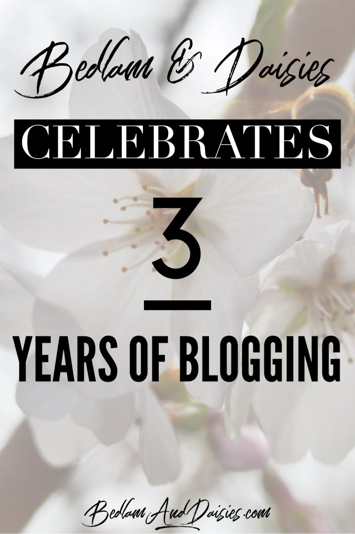 Today, Bedlam and Daisies celebrates its third anniversary. Three years of blogging. The past, the present, and what the future holds.