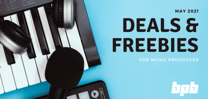 May 2021 Deals & Freebies For Music Producers
