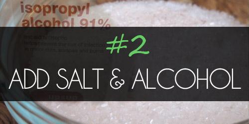 Step 2: Add Salt & Alcohol