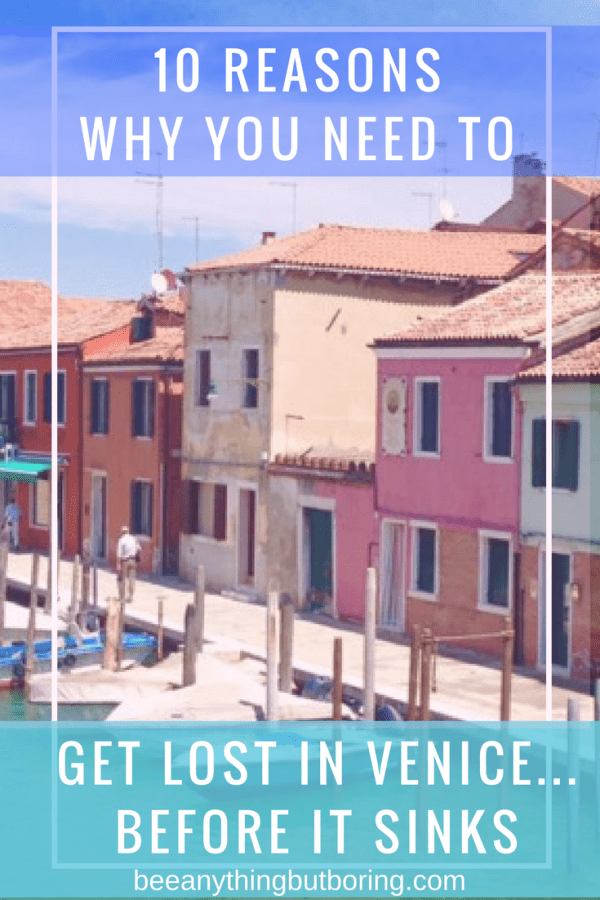 Pinterest Call To Action- 10 Reasons Why You Need to Get Lost in Venice Before It Sinks