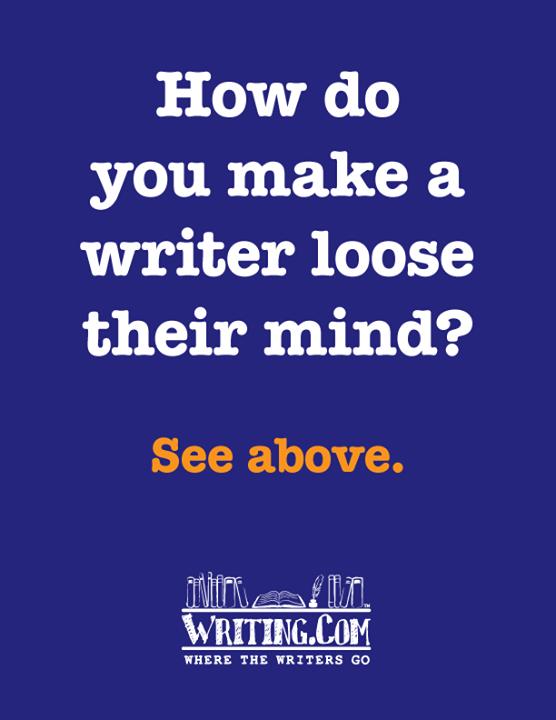 How do you make a writer lose mind