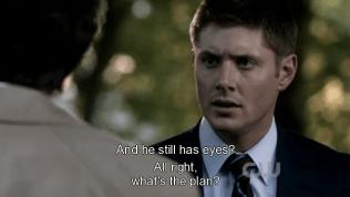 """""""Vậy mà anh ta vẫn còn mắt?"""" Dean thắc mắc. Cas không trả lời. Dean nói tiếp, """"Được rồi, kế hoạch là gì?"""""""