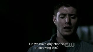 """""""Chúng ta có cơ hội sống sót nào không?"""" - Dean hỏi."""