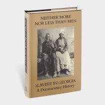 Neither More Nor Less Than Men: Slavery in Georgia