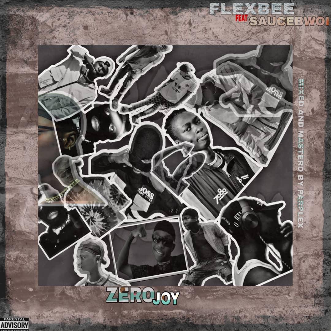 Zero Joy - Flexbee Ft. Saucebwoi
