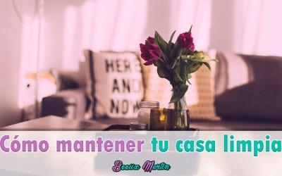 CÓMO MANTENER TU CASA LIMPIA Y EN ORDEN