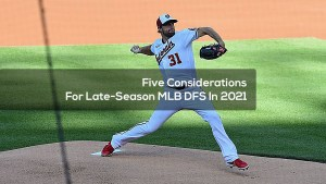 Five Considerations For Late-Season MLB DFS In 2021