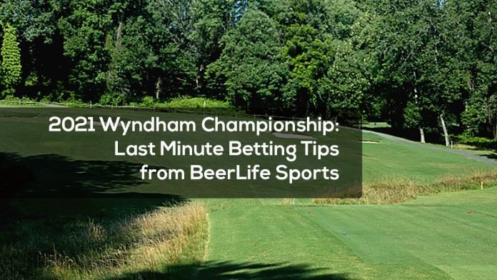 2021 Wyndham Championship- Last Minute Betting Tips from BeerLife Sports