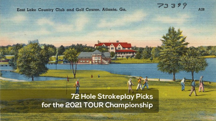 72 Hole Strokeplay Picks for the 2021 TOUR Championship
